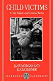 Morgan, Jane: Child Victims: Crime, Impact, and Criminal Justice (Clarendon Paperbacks)