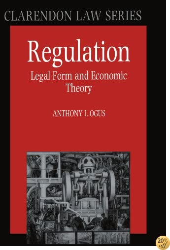 Regulation: Legal Form and Economic Theory (Clarendon Law Series)