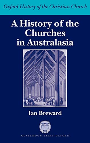 a-history-of-the-churches-in-australasia-oxford-history-of-the-christian-church