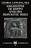 Lawless, George: Augustine of Hippo and his Monastic Rule (Clarendon Paperbacks)