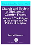 McManners, John: Church and Society in Eighteenth-Century France: Volume 2: The Religion of the People and the Politics of Religion (Church & Society in Eighteenth-Century France)