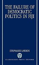 the failure of democratic politics in fiji…