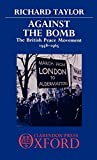 Taylor, Richard: Against the Bomb: The British Peace Movement 1958-1965