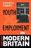 Roberts, Kenneth: Youth And Employment In Modern Britain (Oxford Modern Britain)