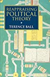 Ball, Terence: Reappraising Political Theory: Revisionist Studies in the History of Political Thought