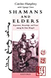 Humphrey, Caroline: Shamans and Elders: Experience, Knowledge, and Power Among the Daur Mongols