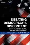Allen, Anita L.: Debating Democracy's Discontent: Essays on American Politics, Law, and Public Philosophy