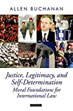 Buchanan, Allen: Justice, Legitimacy, and Self-Determination: Moral Foundations for International Law