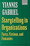 Gabriel, Yiannis: Storytelling in Organizations: Facts, Fictions, and Fantasies