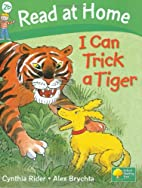 I Can Trick a Tiger by Cynthia Rider