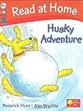 Hunt, Roderick: Husky Adventure (Read at Home, Level 4c)
