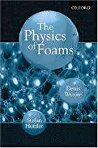 The Physics of Foams by D. L. Weaire