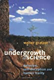 Walter Gratzer: The Undergrowth of Science: Delusion, Self-Deception and Human Frailty