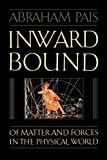 Pais, Abraham: Inward Bound: Of Matter and Forces in the Physical World