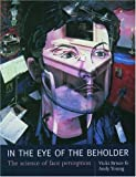 Bruce, Vicki: In the Eye of the Beholder: The Science of Face Perception