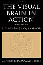 The Visual Brain in Action by David Milner