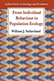 William J. Sutherland: From Individual Behaviour to Population Ecology (Oxford Series in Ecology and Evolution)