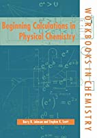 Beginning Calculations in Physical Chemistry…