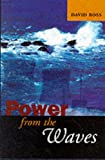 Ross, David: Power from the Waves: Incorporating and expanding on Energy from the waves by the same author
