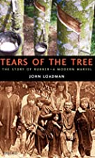 Tears of the Tree: The Story of Rubber--A…