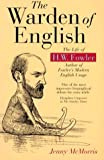 McMorris, Jenny: The Warden of English: The Life of H. W. Fowler