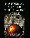 Ruthven, Malise: Historical Atlas of the Islamic World