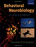 Zupanc, Gunther: Behavioral Neurobiology: An Integrative Approach