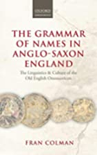 The Grammar of Names in Anglo-Saxon England:…