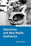 Seiter, Ellen Elizabeth: Television and New Media Audiences