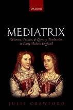 Mediatrix: Women, Politics, and Literary…