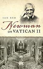 Newman on Vatican II by Ian Ker