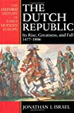Israel, Jonathan: The Dutch Republic: It's Rise, Greatness, and Fall 1477-1806