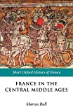 Bull, Marcus Graham: France in the Central Middle Ages 900-1200: Ages 900-1200