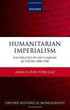 Humanitarian Imperialism: The Politics of…