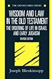 Blenkinsopp, Joseph: Wisdom and Law in the Old Testament: The Ordering of Life in Israel and Early Judaism