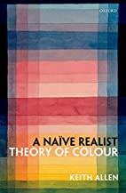 A Naive Realist Theory of Colour by Keith…