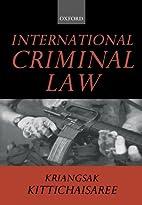 International Criminal Law by Kriangsak…