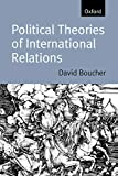 Boucher, David: Political Theories of International Relations: From Thucydides to the Present