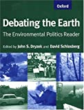 Dryzek, John: Debating the Earth: The Environmental Politics Reader