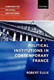 Elgie, Robert: Political Institutions in Contemporary France