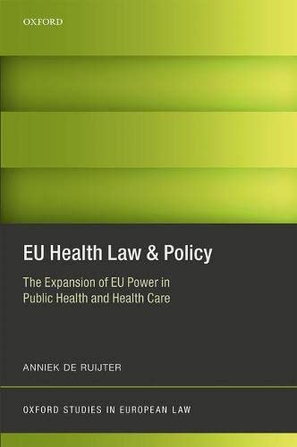 eu-health-law-policy-the-expansion-of-eu-power-in-public-health-and-health-care-oxford-studies-in-european-law