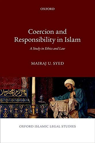 coercion-and-responsibility-in-islam-a-study-in-ethics-and-law-oxford-islamic-legal-studies