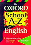 Ayto, John: The Oxford School A-Z of English