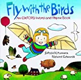Edwards, Richard: Fly with the Birds: An Oxford Word and Rhyme Book
