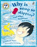 Ripley, Catherine: Why Is Soap So Slippery? (Question & Answer Storybooks)