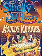 Mouldy Mummies (Smelly Old History) by Mary…