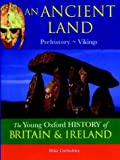 Corbishley, Mike: An Ancient Land: Prehistory-Vikings (Young Oxford History of Britain & Ireland)