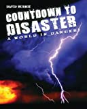Burnie, David: Countdown to Disaster: The World in Danger!