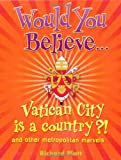 Platt, Richard: Would You Believe...Vatican City is a Country?!: and Other Metropolitan Marvels