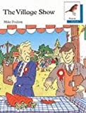 Poulton, Mike: Oxford Reading Tree: Stages 6-10: Robins Storybooks: 7: The Village Show: Village Show